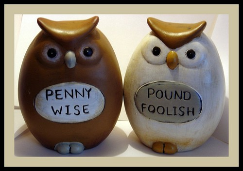 Penny-Wise and Pound-Foolish